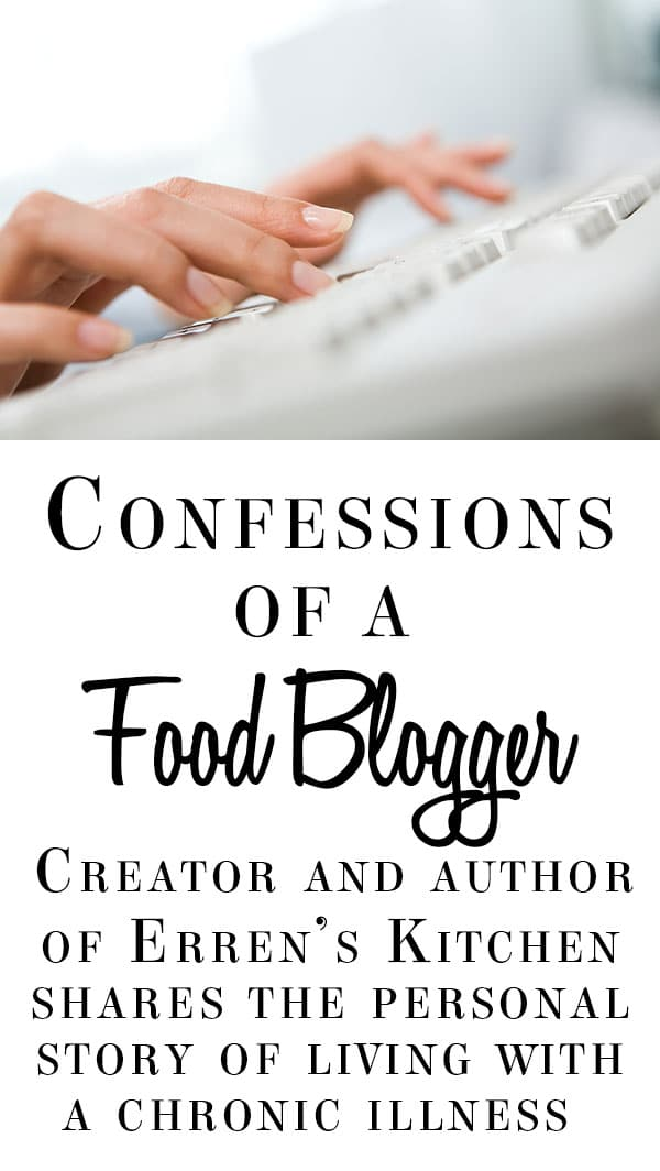 Confessions of a Food Blogger - Creator and Author of Erren's Kitchen shares the personal story of living with a chronic illness